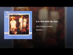"""It is Well With My Soul"", sung by 2nd Chapter of Acts. (1873, Horatio Spafford, composed by Philip Bliss)"