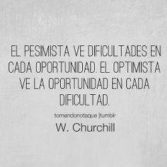 El pesimista ve dificultades en cada oportunidad. El optimista ve oportunidades en cada dificultad.