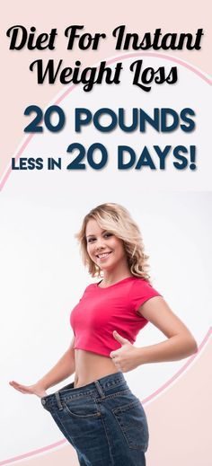 Diet For Instant Weight Loss- 20 Pounds Less In 20 Days!
