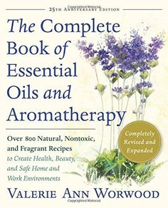 The Complete Book of Essential Oils & Aromatherapy - barefūt
