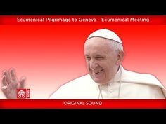 From the WCC Ecumenical Centre in Geneva: Ecumenical Meeting with the participation of Pope Francis Pope Francis, Pilgrimage, Geneva, Blessed, 21st, Peace, Youtube, Sobriety, Youtubers