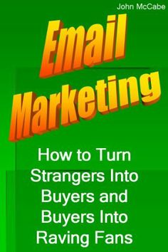 Email Marketing: How to Turn Strangers Into Buyers and Buyers Into Raving Fans by John McCabe, http://www.amazon.com/dp/B009BUCFBW/ref=cm_sw_r_pi_dp_x.xztb1T86KVW