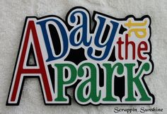 A DAY AT THE PARK - Die Cut Title Scrapbook Page Paper Piece - SSFFDeb in Crafts | eBay