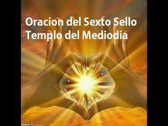Oracion sexto sello Templo del mediodia