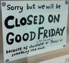 Closed on Good Friday sign