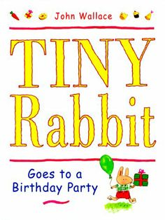 Tiny Rabbit Goes to a Birthday Party by John Wallace