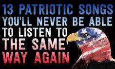 13 Patriotic Songs You'll Never Be Able To Listen To The Same Way Again