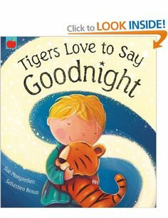 Tigers Love to Say Goodnight. Sue Mongredien, Sebastien Braun. Nice bedtime story. L 4/5 11/3/14