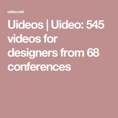 Uideos | Uideo: 545 videos for designers from 68 conferences