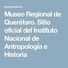 Museo Regional de Querétaro. Sitio oficial del Instituto Nacional de Antropología e Historia
