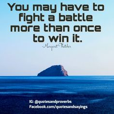 You may have to fight a battle more than once to win it. -Margaret Thatcher #quotes #sayings #proverbs #thoughtoftheday #quoteoftheday #motivational #inspirational #inspire #motivate