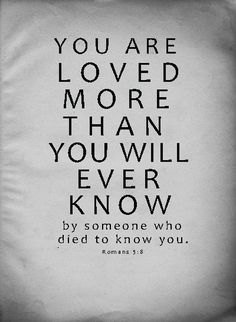 Think youre not loved? God loved you so much he sacrificed his only son to a brutal death so you would know him and he could love you. God loves you more then anything and so dose Jesus. I really want to see you in heavan so we can laugh and have fun together. Stay strong for me,god,Jesus and yourself.
