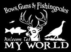 bows, guns, fishing poles...welcome to my world! <3 hb