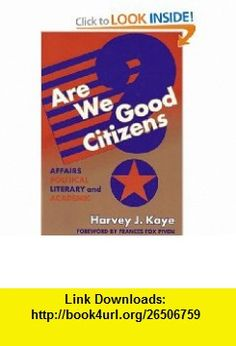Are We Good Citizens Affairs Political, Literary, and Academic (9780807740200) Harvey J. Kaye, Frances Fox Piven , ISBN-10: 0807740209  , ISBN-13: 978-0807740200 ,  , tutorials , pdf , ebook , torrent , downloads , rapidshare , filesonic , hotfile , megaupload , fileserve