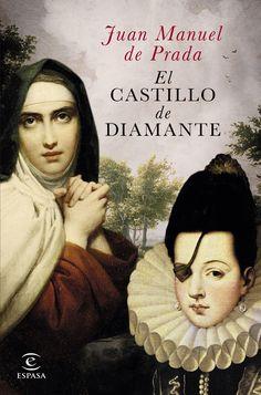 """""""El castillo de Diamante"""" Juan Manuel de Prada. Durante el reinado de Felipe II, dos mujeres -Ana de Mendoza, princesa de Éboli, y Santa Teresa de Jesús- sostienen una batalla sin cuartel y se abren paso, cada una a su manera, en un mundo que pretende aplastarlas."""