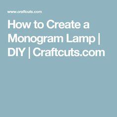 How to Create a Monogram Lamp | DIY | Craftcuts.com