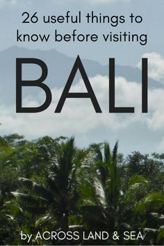 Useful things to know before visiting Bali. Photo taken of Mount Batur from Ubud, Bali, Indonesia.