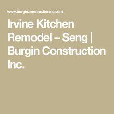 Irvine Kitchen Remodel – Seng   Burgin Construction Inc.
