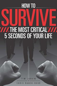How to Survive the Most Critical 5 Seconds of Your Life by Tim Larkin,http://www.amazon.com/dp/1615393102/ref=cm_sw_r_pi_dp_7iUFsb11AFR4JZ2X