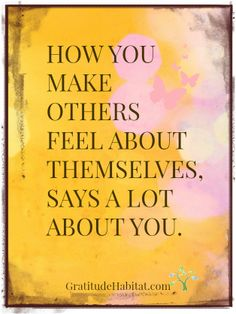 how you make other feel about themselves says a lot about you (quote)