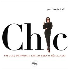Chic - Um Guia de Moda e Estilo Para o Século Xxi