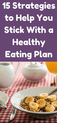 15 Strategies to Help You Stick With a Healthy Eating Plan