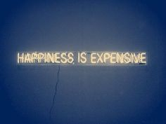 Happiness is expensive.