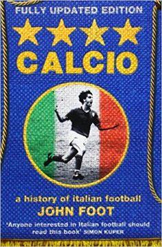 Calcio: A History of Italian Football: Amazon.it: John Foot: Libri in altre lingue