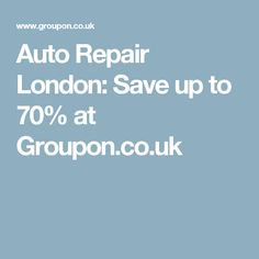 Auto Repair London: Save up to 70% at Groupon.co.uk
