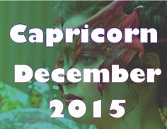 Capricorn December 2015 Astrology & Tarot Divination Reading by Mystic G...