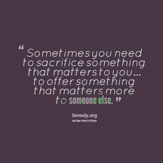 Sacrificing Your Happiness For Others Quotes Wwwpicturessocom