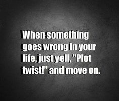 This is seriously what I need to think. I think I'm at plot twist lol Great Quotes, Quotes To Live By, Inspirational Quotes, Motivational Quotes, Awesome Quotes, Fabulous Quotes, Plot Twist, The Words, Quotable Quotes