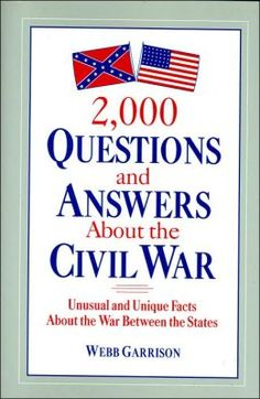 2,000 Questions and Answers About the Civil War: Unusual and Unique Facts About the War Between the States