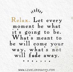You searched for Relax - Live Life Happy The Words, Cool Words, Great Quotes, Quotes To Live By, Inspirational Quotes, Not Meant To Be Quotes, Motivational Quotes, Words Quotes, Me Quotes