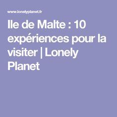 Ile de Malte : 10 expériences pour la visiter | Lonely Planet