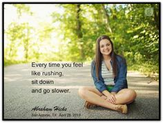 Every time you feel like rushing, sit down and go slower. Abraham-Hicks Quotes (AHQ2693)  #workshop