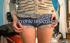 just girly things.. Especially when both your underwear and bra matches. I'm just weird like that.lol