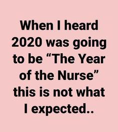 """when i heard 2020 was going to be """"The Year of the Nurse"""" this is not what I exp. - when i heard 2020 was going to be « The Year of the Nurse Nurses Week Quotes, Funny Nurse Quotes, Nurse Humor, Quotes About Nurses, Medical Humor, Icu Nursing, Nursing Memes, Pediatric Nursing, Thank You Nurses"""