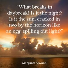 What breaks in daybreak? Is it the night? Is it the sun cracked in two by the horizon like an egg spilling out light? Sunset Lover, Margaret Atwood, Nature Pictures, Travel Quotes, Sunsets, Sunrise, Landscapes, Night, Life