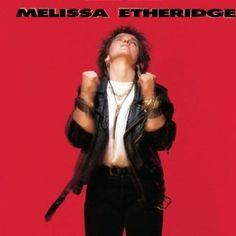 MELISSA ETHERIDGE Melissa Etheridge (1988) - One of my fav albums of the late eighties, I listened to a cassette tape in my car on constant re-play!