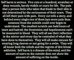 Self harm I hate it when people try to make you feel bad because your doing it taking things away if you are going to cut you'll find a way it's not like people who self harm say I'm going to do this because I want attention it's a disease and we need help not enforcers