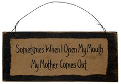 Mother Comes Out Primitive Sign is handmade in the USA!