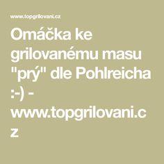 """Omáčka ke grilovanému masu """"prý"""" dle Pohlreicha :-) - www.topgrilovani.cz"""