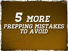"An earlier article discussed five prepping mistakes to avoid and while there can be hundreds it is this articles' intent to point out some of the more common ones, and so, here are five more mistakes to avoid. You can, if you like, call them ""a failure to plan for certain situations"" instead of …"