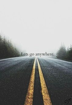 'Let's go anywhere'