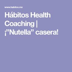"Hábitos Health Coaching |   ¡""Nutella"" casera!"