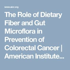 The Role of Dietary Fiber and Gut Microflora in Prevention of Colorectal Cancer | American Institute for Cancer Research (AICR)