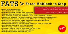 FATS: Force Adblock To Stop . FATS: has features such as Software Version: PHP 4.x, PHP 5.x