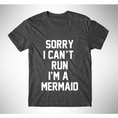 Sorry I Can't Run I'm a Mermaid Womens Tee Womens Graphic Tshirt... ($14) ❤ liked on Polyvore featuring tops, t-shirts, black, women's clothing, print t shirts, metallic t shirt, tee-shirt, cotton tee and neon t shirts