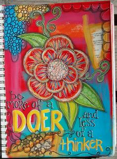 art journal page ... bright and beautiful .. folkloric feel ... sentiment I need to keep in mind: Be more of a doer than a thinker ... luv the little white dots echoing design shapes ...